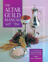 The Altar Guild Manual - Lutheran Service Book Edition
