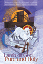 Lamb of God, Pure and Holy-Lent Preaching & Worship Resource with CD-ROM