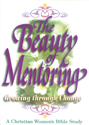 A Christian Women's Bible Study Series:  The Beauty of Mentoring