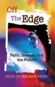 Faith on the Edge: Off the Edge: Faith, Science and the Future