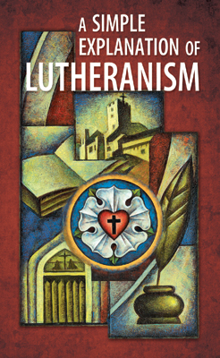 A Simple Explanation of Lutheranism
