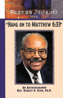 Pastor Jenkins Said,  Hang on to Matthew 6:33