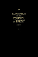 Chemnitz's Works, Volume 4 (Examination of the Council of Trent IV)