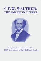 C. F. W. Walther: The American Luther